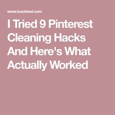 I Tried 9 Pinterest Cleaning Hacks And Here's What Actually Worked