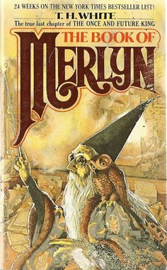 """The Book of Merlyn by T.H White. Unpublished at his death in this was an addition to White's widely celebrated """"Once and Future King"""" tetralogy. I Love Books, Books To Read, My Books, Science Fiction Books, Literature Books, Pulp Fiction, Mists Of Avalon, Magick Book, Fantasy Book Covers"""