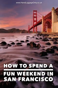 How To Spend A Fun Weekend In San Francisco