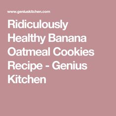 Ridiculously Healthy Banana Oatmeal Cookies Recipe - Genius Kitchen