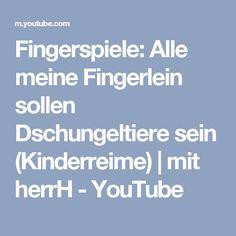 Fingerspiele: Alle meine Fingerlein sollen Dschungeltiere sein (Kinderreime) | mit herrH - YouTube