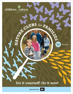 Join the Children & Nature Network and download your own Nature Clubs for Families Tool Kit! - The organization promotes getting kids outside and enjoying the great outdoors!