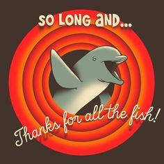 So long and thanks for all the fish!