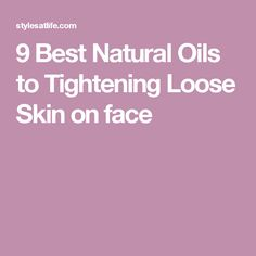 9 Best Natural Oils to Tightening Loose Skin on face