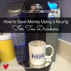 How to Save Money Using a Keurig for Tea Drinkers
