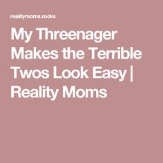 My Threenager Makes the Terrible Twos Look Easy | Reality Moms