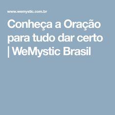 Conheça a Oração para tudo dar certo   WeMystic Brasil Getting To Know, Brazil, Star, Secret Pal, Flowers