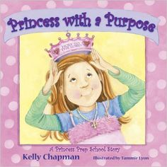 Princess with a PurposeTM: Kelly Chapman, Tammie Lyon: 9780736924351: Amazon.com: Books