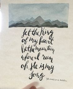 King of my heart worship lyric watercolor word art https://www.etsy.com/listing/270222132/let-the-king-of-my-heart-be-the-mountain