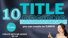 Create With Me | 10 TITLE Designs You Can Create In Canva | Tips & Tricks I Series, Design Tutorials, Good Times, Canning, Canvas, Create, Tips, Tela, Canvases