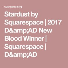 Stardust by Squarespace |  2017 D&AD New Blood Winner |  Squarespace  | D&AD