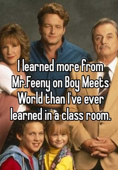 """There is no greater aspiration than to have love in our lives"" -Mr. Feeny"