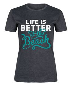 Look at this Heather Charcoal 'Life Is Better at the Beach' Fitted Tee on #zulily today!