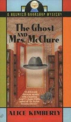 The Ghost & Mrs. McClure book 1 of 5 by Alice Kimberly(aka Cleo Coyle) ~ Penelope Thornton-McClure manages a Rhode Island bookshop rumored to be haunted. When a bestselling author drops dead signing books, the first clue of foul play comes from the store's full-time ghost-a PI murdered on the very spot more than fifty years ago.