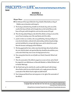 "Daniel - Dare to be God's Messenger - Precepts for Life - Free Download Observation Worksheets - a study guide to the radio / tv broadcast series by Kay Arthur. (Covers whole book of Daniel) Get to know the Most High God and understand the times we live in through the prophetic book of Daniel. Listen to what God says to Daniel – and to you – so that you might ""dare to be a Daniel"" – a man or woman of uncompromising faith!"