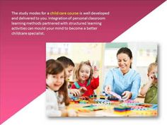 https://goo.gl/7RzBVW The study modes for a child care course is well developed and delivered to you. Integration of personal classroom learning methods part...