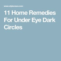 11 Home Remedies For Under Eye Dark Circles