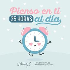 No hay día en el que no cuente los minutos para verte, amorcete. I think of you 25 hours a day. There is no day I do not count down the minutes till I see you, my darling. #mrwonderfulshop #love #quotes
