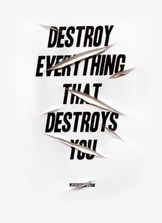 """""""Destroy Everything.."""" You have so much more power than you think you do."""