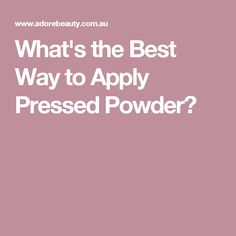 What's the Best Way to Apply Pressed Powder?