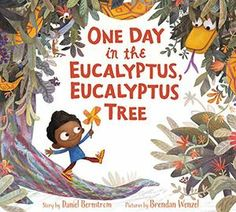 Starred review from Kirkus Reviews! ONE DAY IN THE EUCALYPTUS, EUCALYPTUS TREE by Daniel Bernstrom