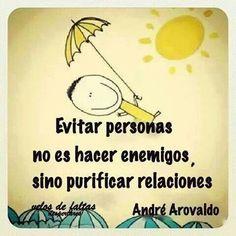 ... Evitar personas no es hacer enemigos, sino purificar relaciones. André Arovaldo.