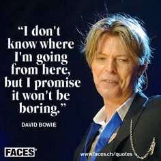 Motivational quote by David Bowie: I don't know where I'm going from here, but I can promise it won't be boring.