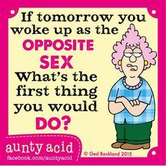 #Aunty_Acid if tomorrow you woke up