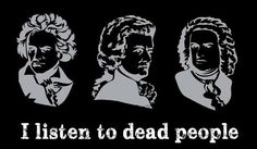 Classical music joke - even if many non-Classical artists are also dead *shot*. I read from the same pool of authors...