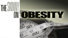 the skinny on obesity - learn the truth about obesity