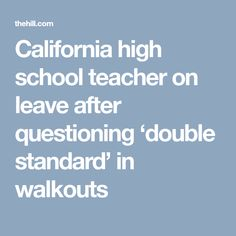 California high school teacher on leave after questioning 'double standard' in walkouts