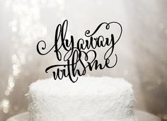 """This is the perfect travel themed wedding cake topper for the most elegant or Southern themed weddings, engagement parties, or bridal showers! """"Fly Away With Me"""" in a whimsical, gorgeous design is cut in beautiful black acrylic, perfect for destination weddings or for your travel themed soiree."""