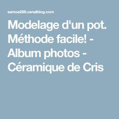 Modelage d'un pot. Méthode facile! - Album photos - Céramique de Cris