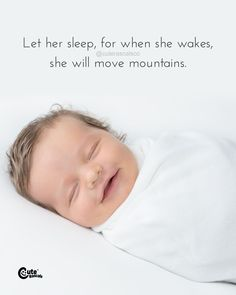 Let her sleep, for when she wakes, she will move mountains. - Newborn Quotes #newborn #newbaby #baby #pregnancy #maternity #infant #child #kids #children #mommy #parenting #parents #life #quotes #dailyquotes #bestquotes #sayings #family #encouragementquotes #inspiring New Parent Quotes, New Baby Quotes, Newborn Quotes, Baby Girl Quotes, Daily Quotes, Life Quotes, Favorite Quotes, Best Quotes, Baby Pregnancy