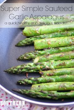 Easy Sauteed Garlic Asparagus Recipe - if you use margarine I WILL HUNT YOU DOWN your body deserves better! Use Olive Oil instead