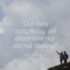 """Our daily discipleship will determine our eternal destiny."" —Elder Kevin W. Pearson, ""Stay by the Tree."""