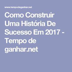 Como Construir Uma História De Sucesso Em 2017 - Tempo de ganhar.net