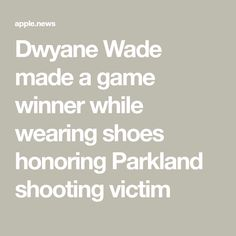 Dwyane Wade made a game winner while wearing shoes honoring Parkland shooting victim