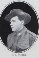 TUOHY,   Francis   Dennis.   No.   5   7,922,   26th  Battalion.   Mr.   Tuohy   was   born   and   educated  at   Maryborough.   He   is   the   son   of   Patrick  Joseph   Tuohy   and   Catherine   Tuohy,   of   Ferry     Street,   Maryborough.
