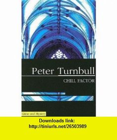 Chill Factor (Hennessey and Yellich Mysteries) (9780727862754) Peter Turnbull , ISBN-10: 0727862758  , ISBN-13: 978-0727862754 ,  , tutorials , pdf , ebook , torrent , downloads , rapidshare , filesonic , hotfile , megaupload , fileserve