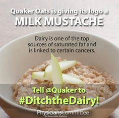 Tell Quaker to Ditch the Dairy http://www.pcrm.org/health/health-topics/tell-quaker-to-ditch-the-dairy