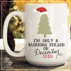 I'm only a Morning Person on December 25th // 15 oz by HeyShabbyMe