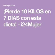 ¡Pierde 10 KILOS en 7 DÍAS con esta dieta! - i24Mujer