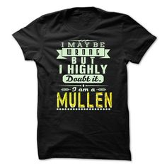 I May Be Wrong ...But I Highly Doubt It Im MULLEN - Awesome Shirt !!!