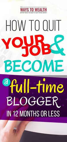 How to Quick Your Job & Become a Full-Time Blogger in 12 Months or Less full time blogger | blogging as a business | quit job to blog | blog success stories | start a blog to make money #thewaystowealth #blog #blogging