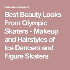 Best Beauty Looks From Olympic Skaters - Makeup and Hairstyles of Ice Dancers and Figure Skaters