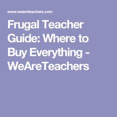 Frugal Teacher Guide: Where to Buy Everything - WeAreTeachers