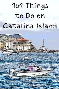 101 things to do on tiny Catalina Island? You bet! If you don't believe it, just take a look.