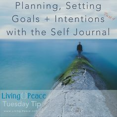 Planning, Setting Goals & Intentions with the Self Journal – Living Peace Tuesday Tip