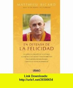 En defensa de la felicidad (Spanish Edition) (9788479537845) Matthieu Ricard , ISBN-10: 8479537841  , ISBN-13: 978-8479537845 ,  , tutorials , pdf , ebook , torrent , downloads , rapidshare , filesonic , hotfile , megaupload , fileserve